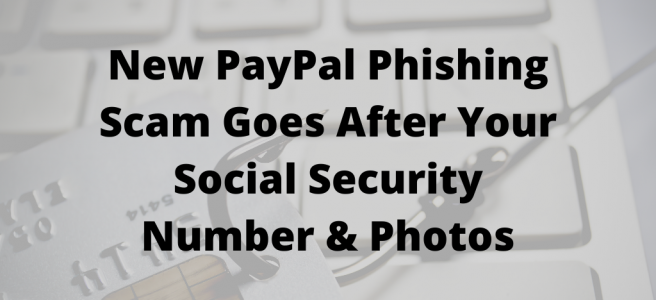 New PayPal Phishing Scam Goes After Your Social Security Number and Photos
